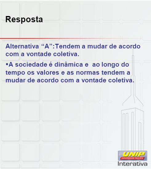 Resposta Alternativa A :Tendem a mudar de acordo com a vontade coletiva.