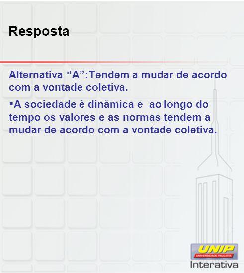 RespostaAlternativa A :Tendem a mudar de acordo com a vontade coletiva.