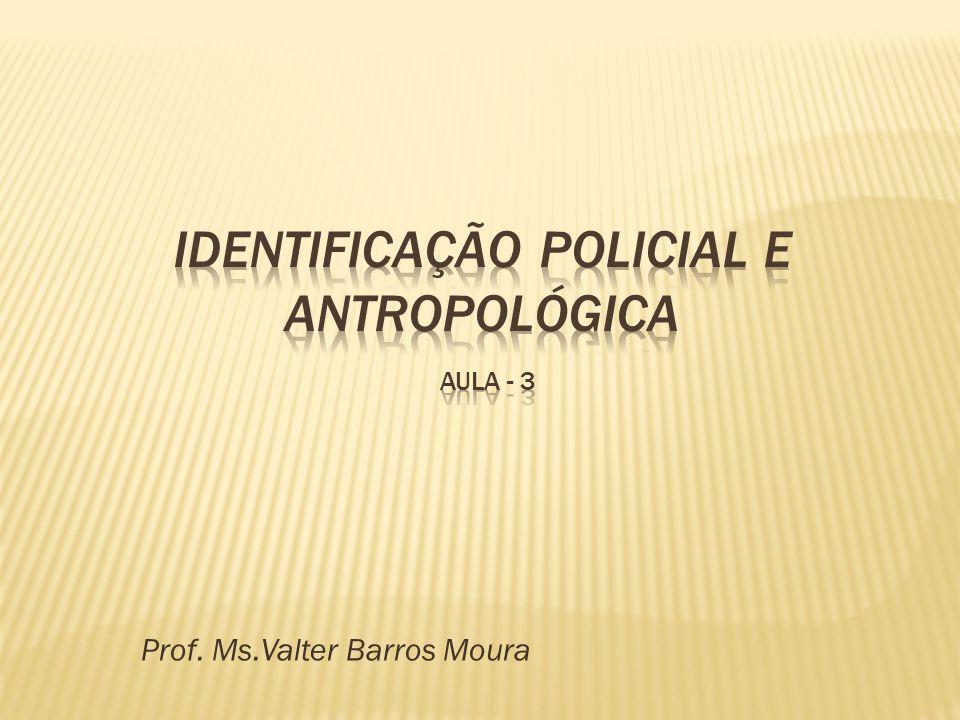 IDENTIFICAÇÃO POLICIAL E ANTROPOLÓGICA aula - 3