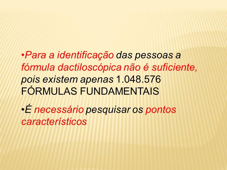 Para a identificação das pessoas a fórmula dactiloscópica não é suficiente, pois existem apenas 1.048.576 FÓRMULAS FUNDAMENTAIS