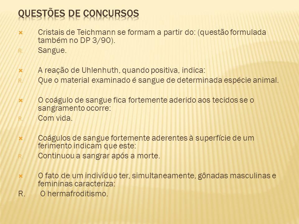 QUESTÕES DE CONCURSOSCristais de Teichmann se formam a partir do: (questão formulada também no DP 3/90).