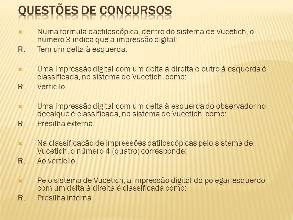 QUESTÕES DE CONCURSOS Numa fórmula dactiloscópica, dentro do sistema de Vucetich, o número 3 indica que a impressão digital: