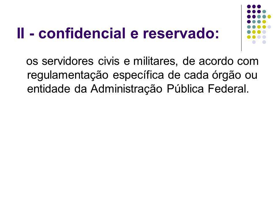 II - confidencial e reservado: