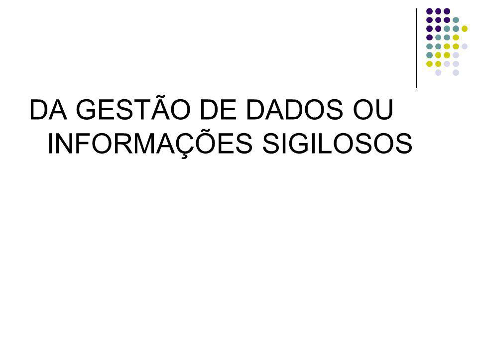 DA GESTÃO DE DADOS OU INFORMAÇÕES SIGILOSOS