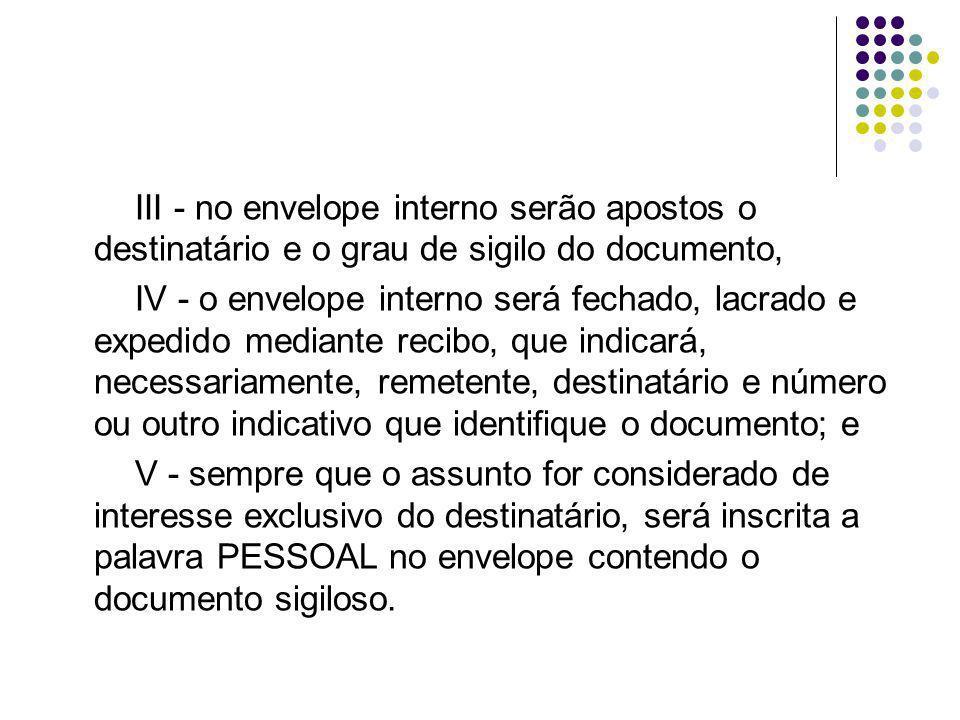 III - no envelope interno serão apostos o destinatário e o grau de sigilo do documento,