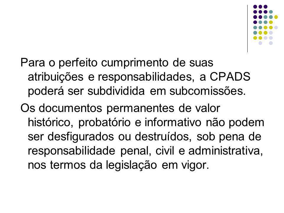 Para o perfeito cumprimento de suas atribuições e responsabilidades, a CPADS poderá ser subdividida em subcomissões.