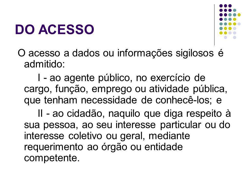 DO ACESSO O acesso a dados ou informações sigilosos é admitido: