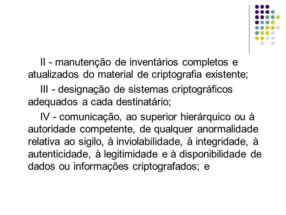 II - manutenção de inventários completos e atualizados do material de criptografia existente;