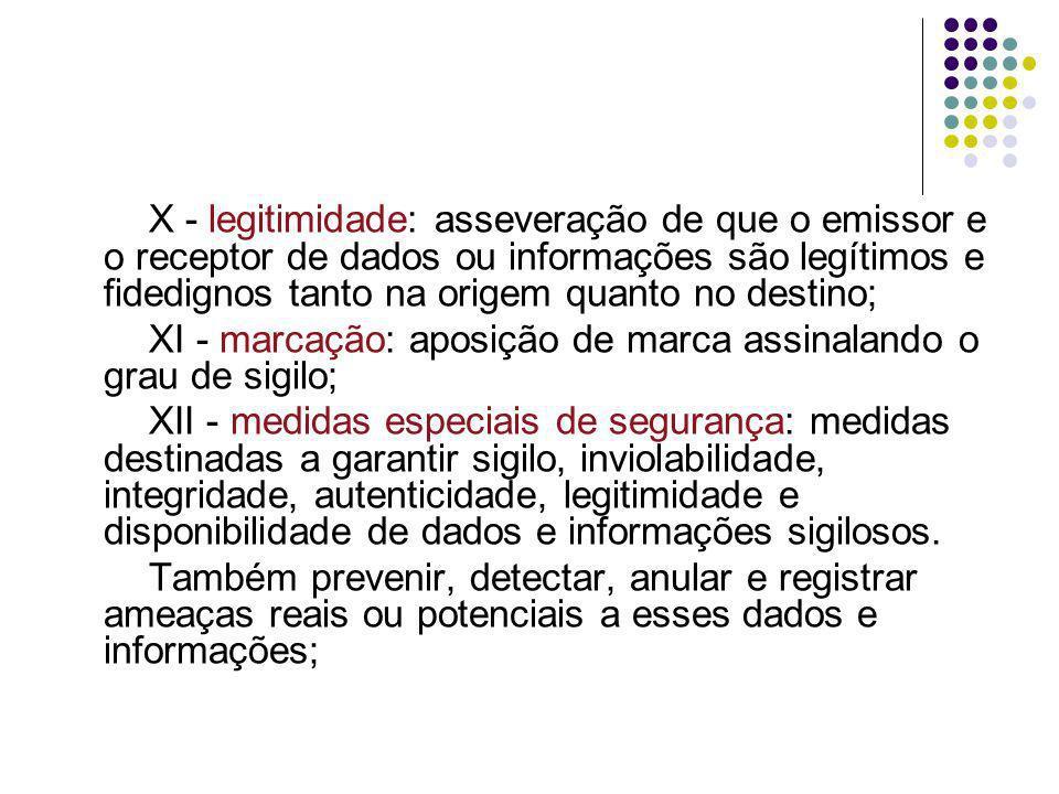 X - legitimidade: asseveração de que o emissor e o receptor de dados ou informações são legítimos e fidedignos tanto na origem quanto no destino;