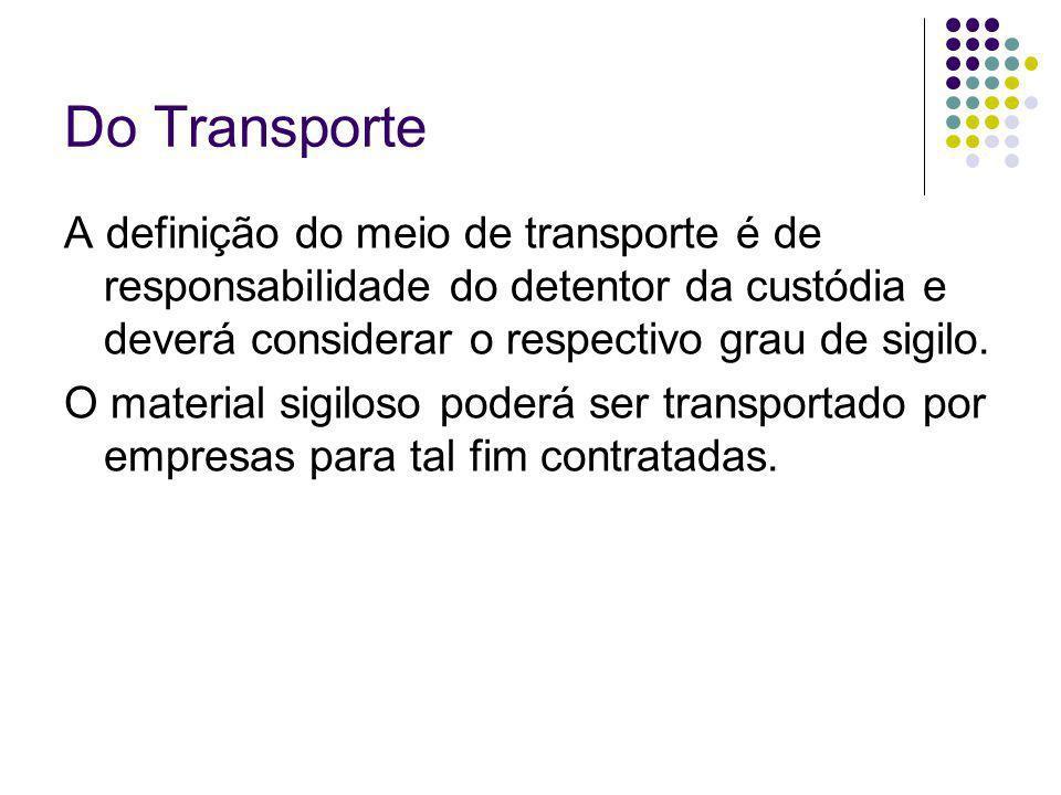 Do Transporte A definição do meio de transporte é de responsabilidade do detentor da custódia e deverá considerar o respectivo grau de sigilo.