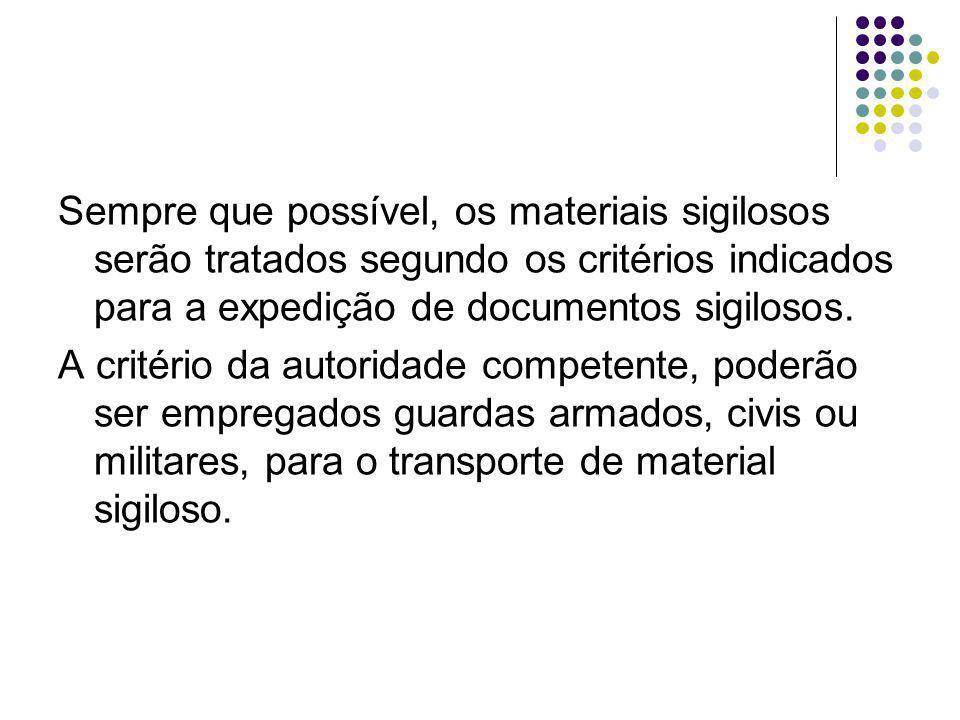 Sempre que possível, os materiais sigilosos serão tratados segundo os critérios indicados para a expedição de documentos sigilosos.
