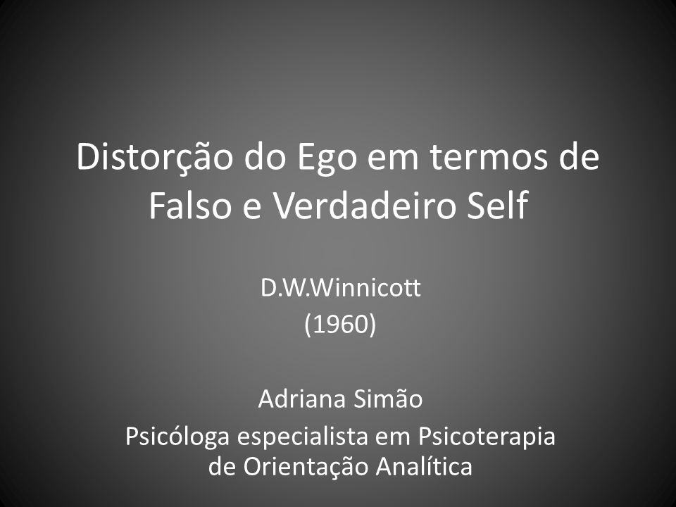 Distorção do Ego em termos de Falso e Verdadeiro Self