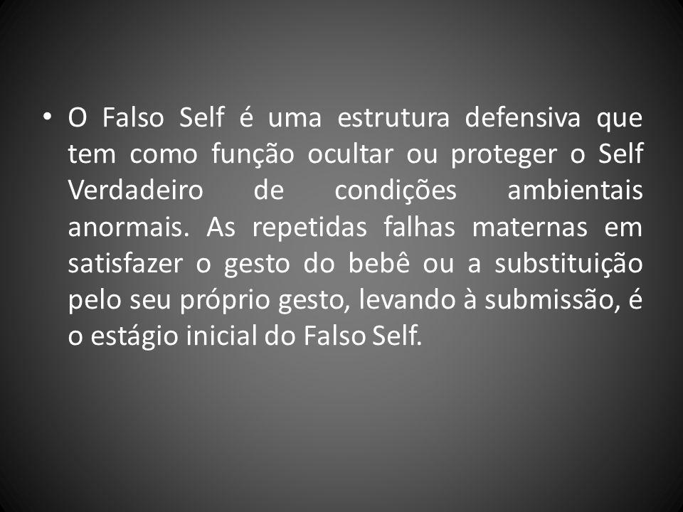 O Falso Self é uma estrutura defensiva que tem como função ocultar ou proteger o Self Verdadeiro de condições ambientais anormais.