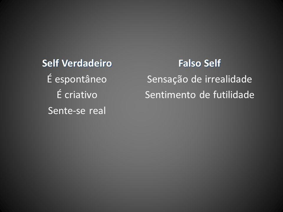 Self Verdadeiro É espontâneo É criativo Sente-se real