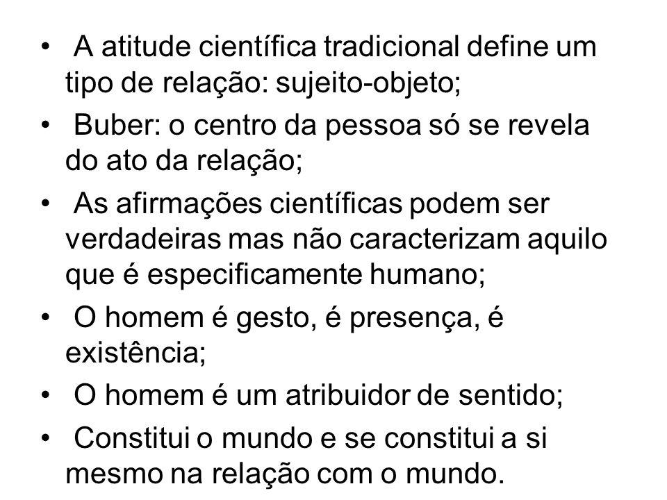 A atitude científica tradicional define um tipo de relação: sujeito-objeto;