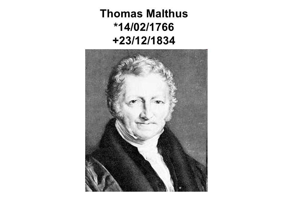 Thomas Malthus *14/02/1766 +23/12/1834
