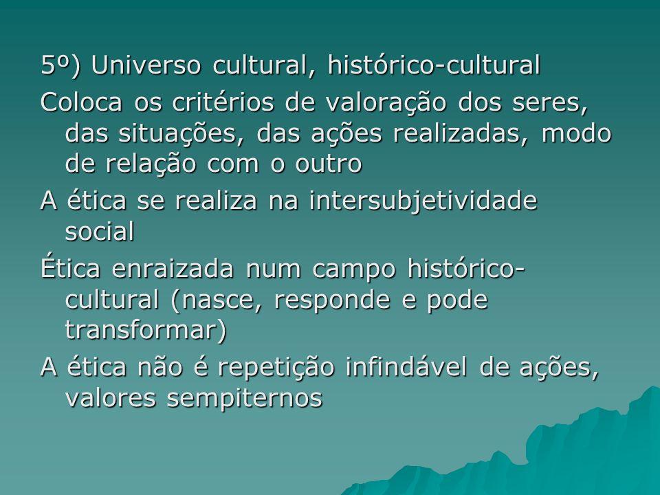 5º) Universo cultural, histórico-cultural