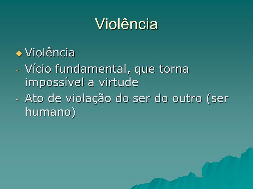 Violência Violência Vício fundamental, que torna impossível a virtude