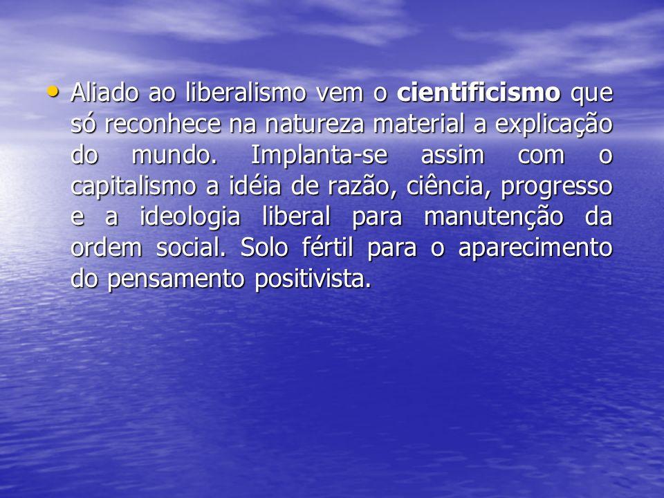 Aliado ao liberalismo vem o cientificismo que só reconhece na natureza material a explicação do mundo.