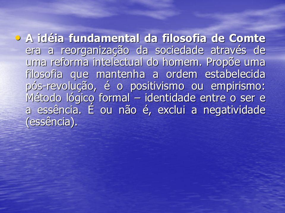 A idéia fundamental da filosofia de Comte era a reorganização da sociedade através de uma reforma intelectual do homem.