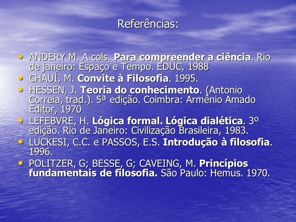 Referências: ANDERY M. A.cols. Para compreender a ciência. Rio de janeiro: Espaço e Tempo. EDUC, 1988.