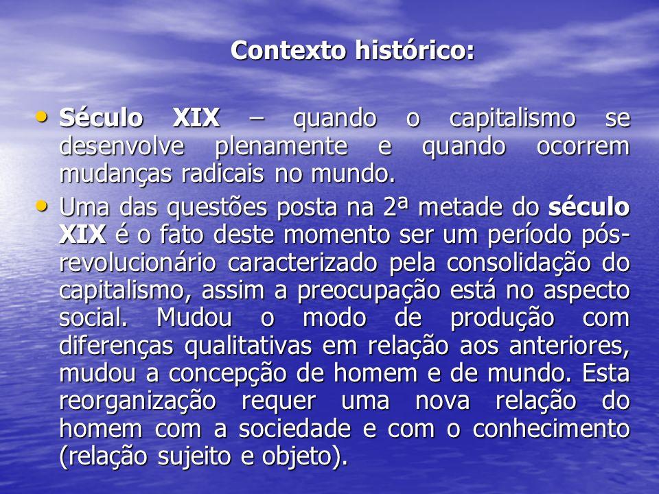 Contexto histórico: Século XIX – quando o capitalismo se desenvolve plenamente e quando ocorrem mudanças radicais no mundo.