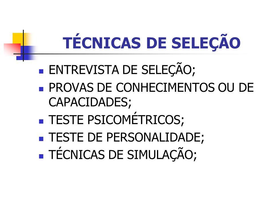 TÉCNICAS DE SELEÇÃO ENTREVISTA DE SELEÇÃO;