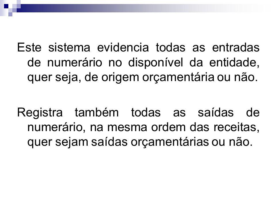 Este sistema evidencia todas as entradas de numerário no disponível da entidade, quer seja, de origem orçamentária ou não.