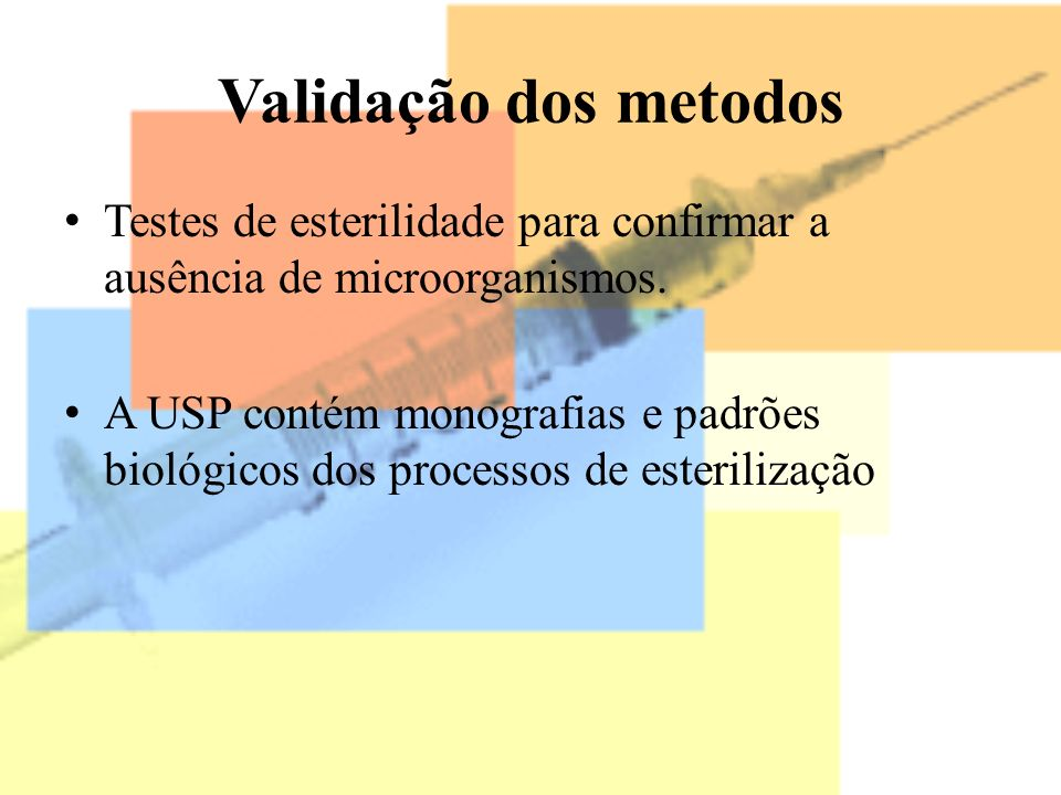 Validação dos metodosTestes de esterilidade para confirmar a ausência de microorganismos.