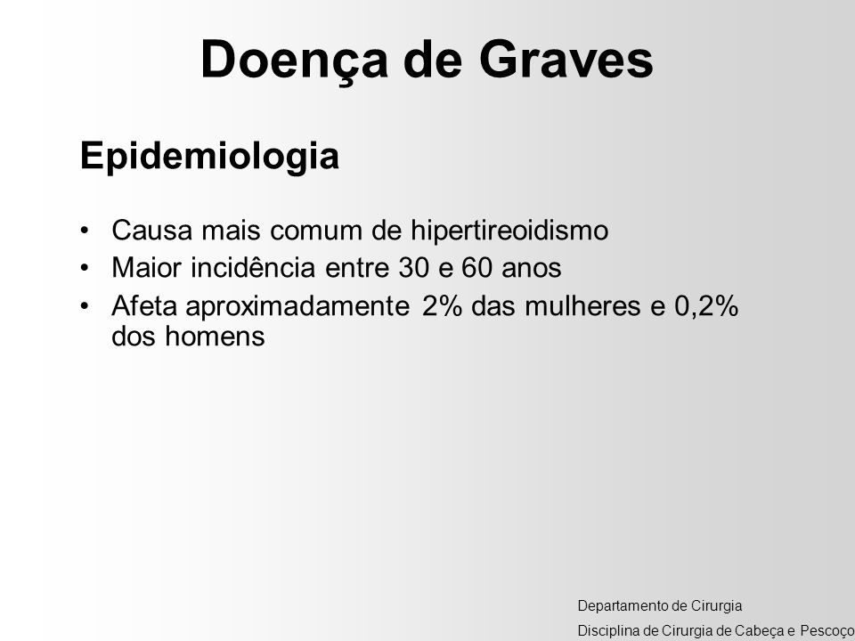 Doença de Graves Epidemiologia Causa mais comum de hipertireoidismo