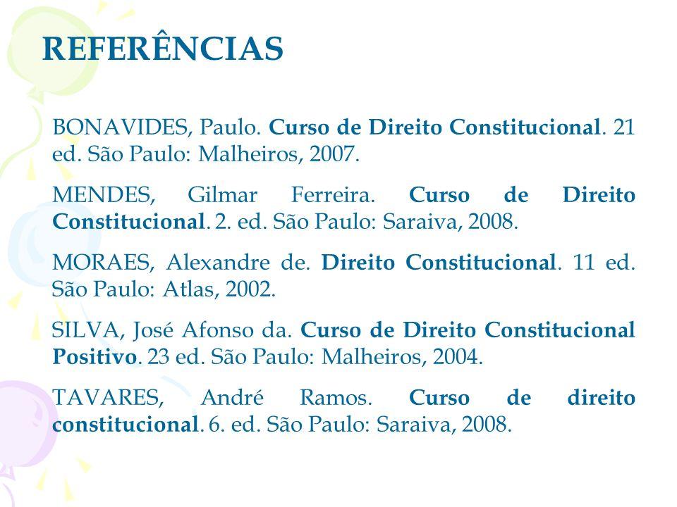 REFERÊNCIASBONAVIDES, Paulo. Curso de Direito Constitucional. 21 ed. São Paulo: Malheiros, 2007.