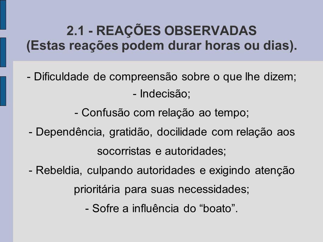 2.1 - REAÇÕES OBSERVADAS (Estas reações podem durar horas ou dias).