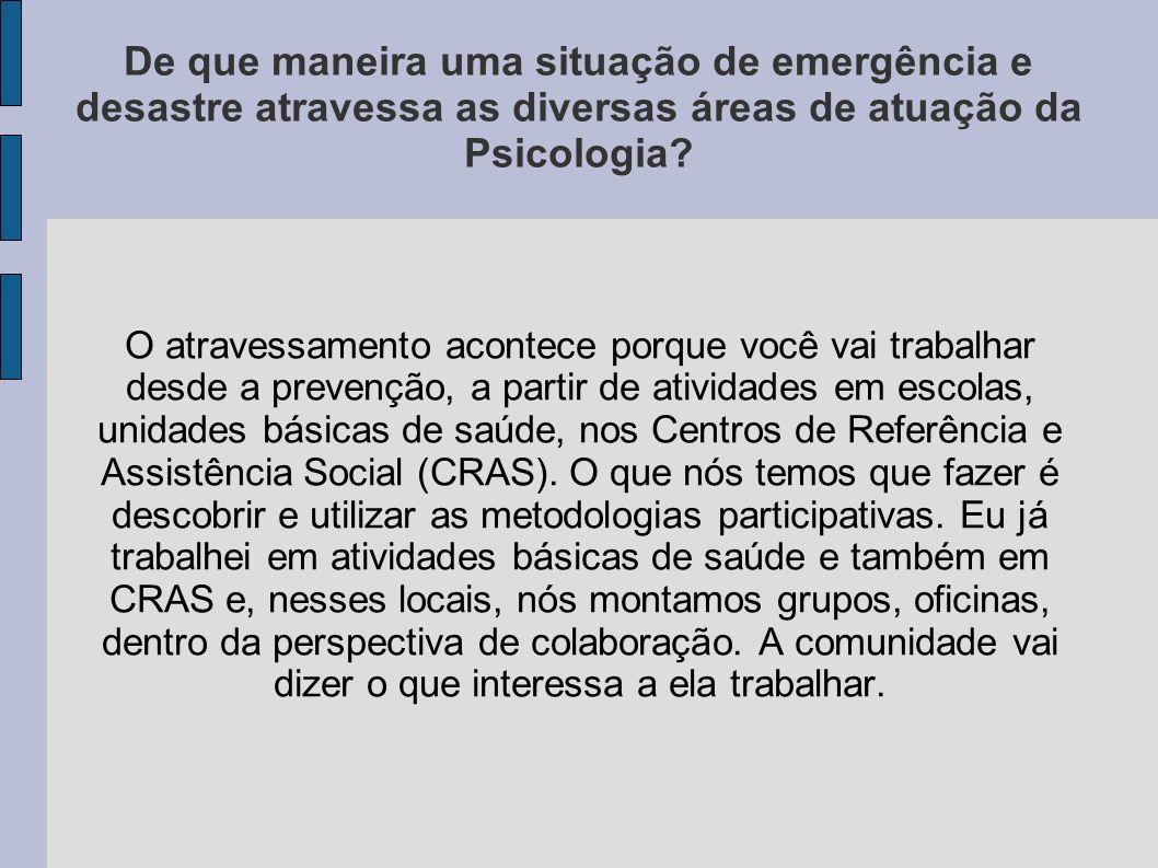 De que maneira uma situação de emergência e desastre atravessa as diversas áreas de atuação da Psicologia