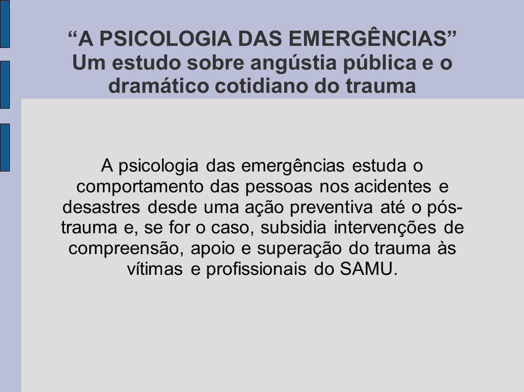 A PSICOLOGIA DAS EMERGÊNCIAS Um estudo sobre angústia pública e o dramático cotidiano do trauma