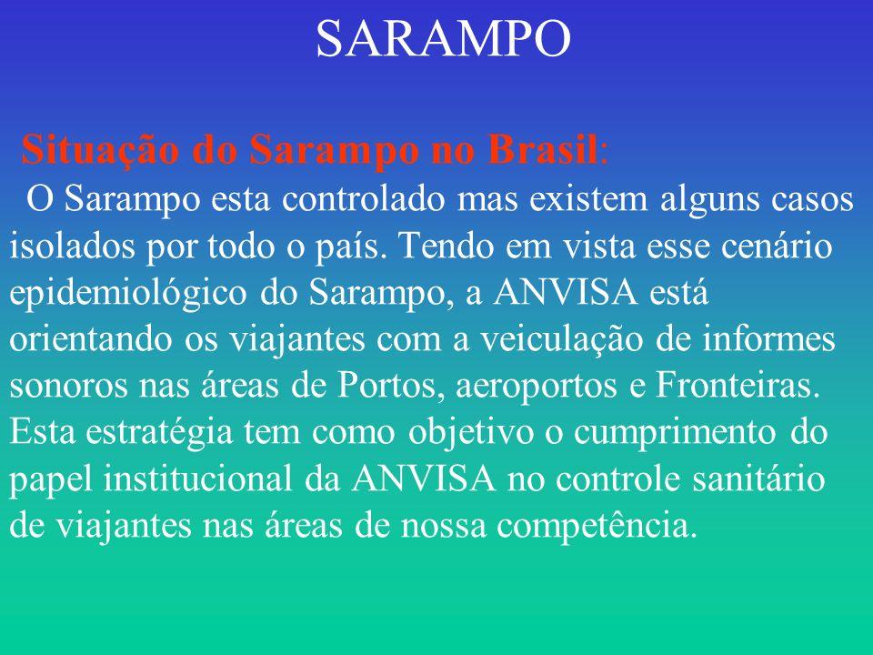 SARAMPO Situação do Sarampo no Brasil: O Sarampo esta controlado mas existem alguns casos isolados por todo o país.