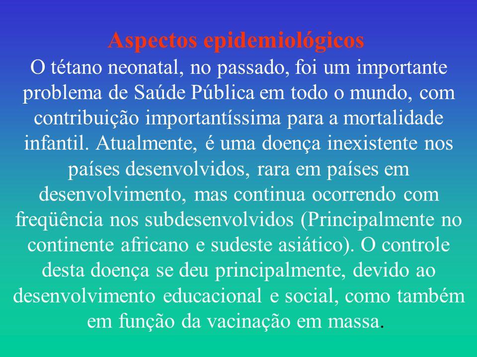 Aspectos epidemiológicos O tétano neonatal, no passado, foi um importante problema de Saúde Pública em todo o mundo, com contribuição importantíssima para a mortalidade infantil.