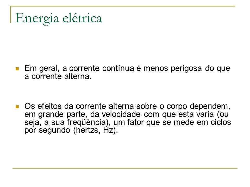 Energia elétricaEm geral, a corrente contínua é menos perigosa do que a corrente alterna.