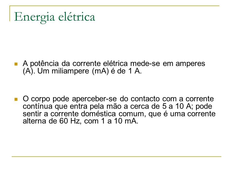 Energia elétricaA potência da corrente elétrica mede-se em amperes (A). Um miliampere (mA) é de 1 A.