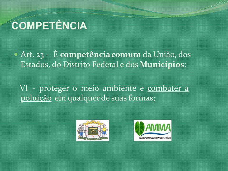 COMPETÊNCIA Art. 23 - É competência comum da União, dos Estados, do Distrito Federal e dos Municípios: