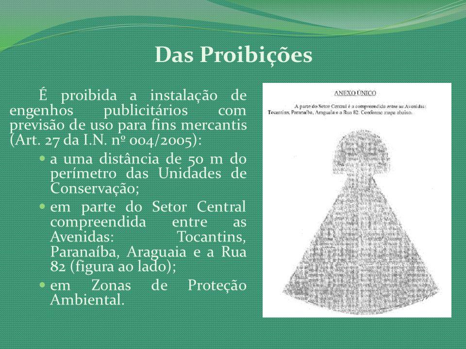 Das Proibições É proibida a instalação de engenhos publicitários com previsão de uso para fins mercantis (Art. 27 da I.N. nº 004/2005):