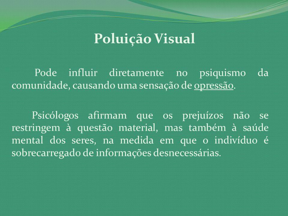 Poluição Visual Pode influir diretamente no psiquismo da comunidade, causando uma sensação de opressão.