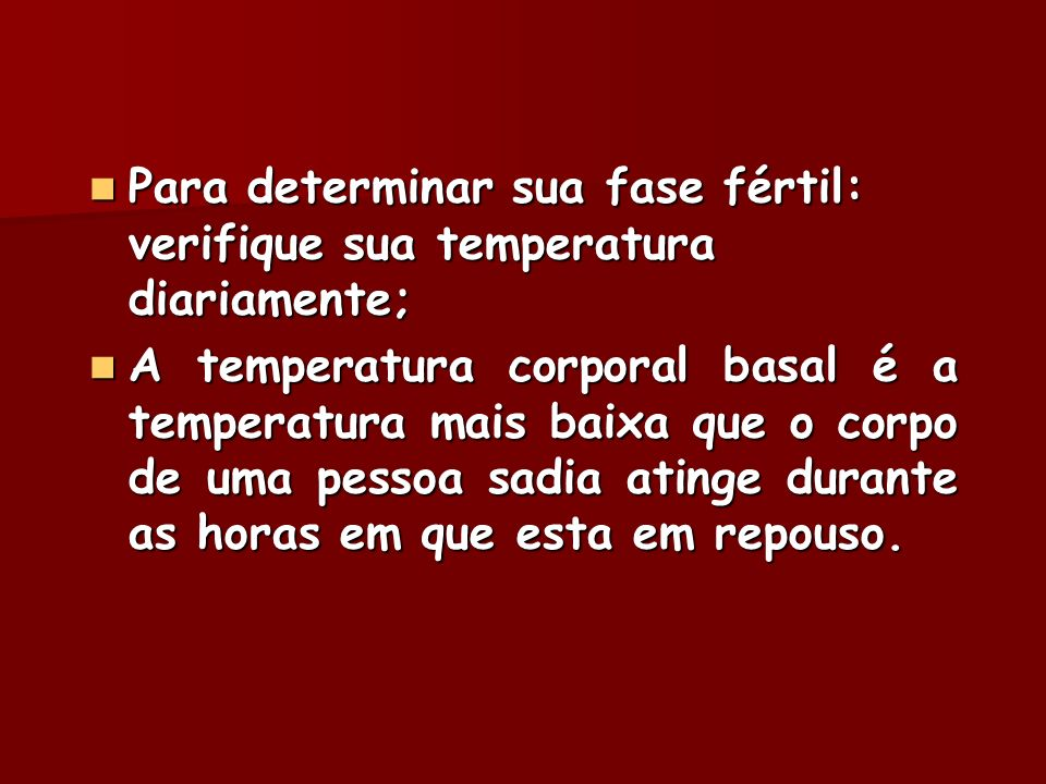 Para determinar sua fase fértil: verifique sua temperatura diariamente;