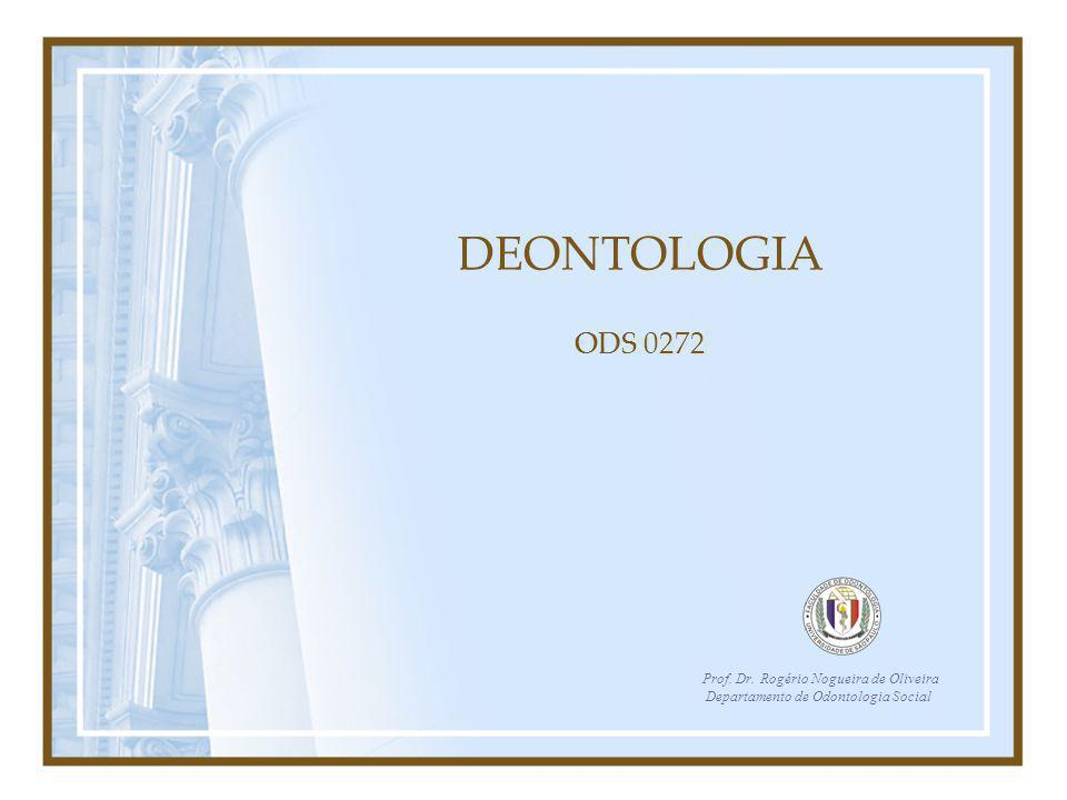 DEONTOLOGIA ODS 0272 Prof. Dr. Rogério Nogueira de Oliveira