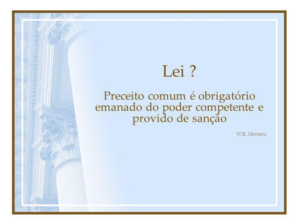 Lei Preceito comum é obrigatório emanado do poder competente e provido de sanção W.B. Monteiro