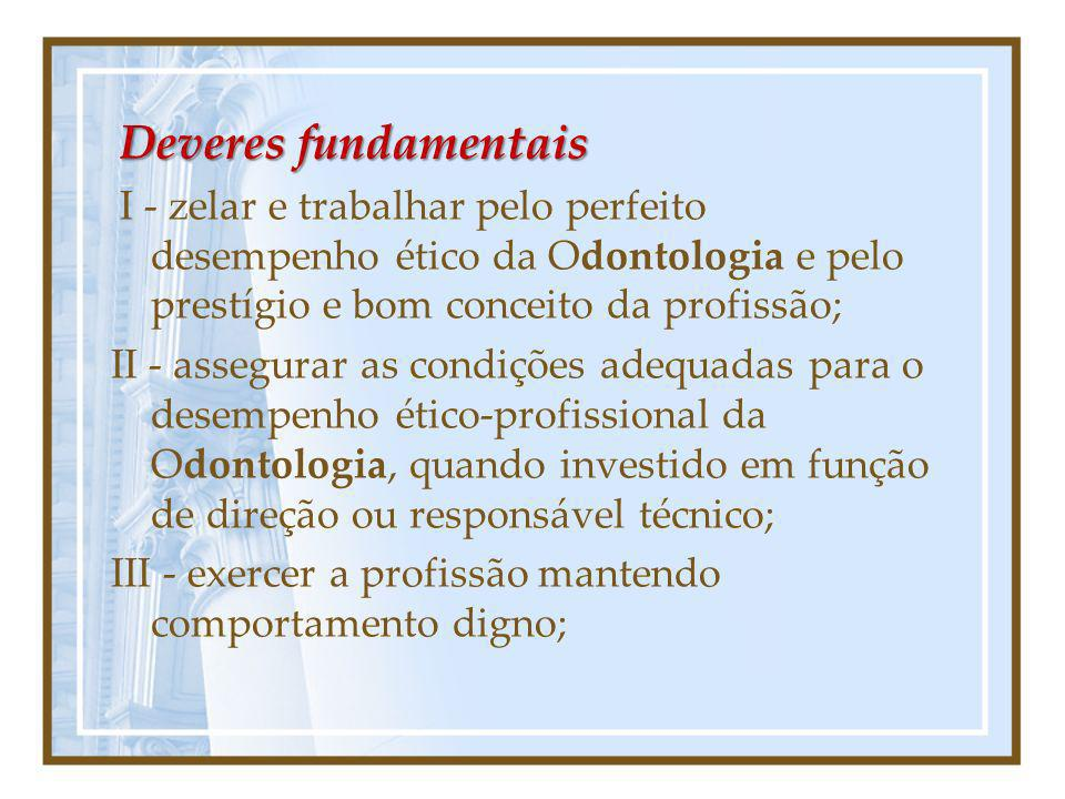 Deveres fundamentaisI - zelar e trabalhar pelo perfeito desempenho ético da Odontologia e pelo prestígio e bom conceito da profissão;