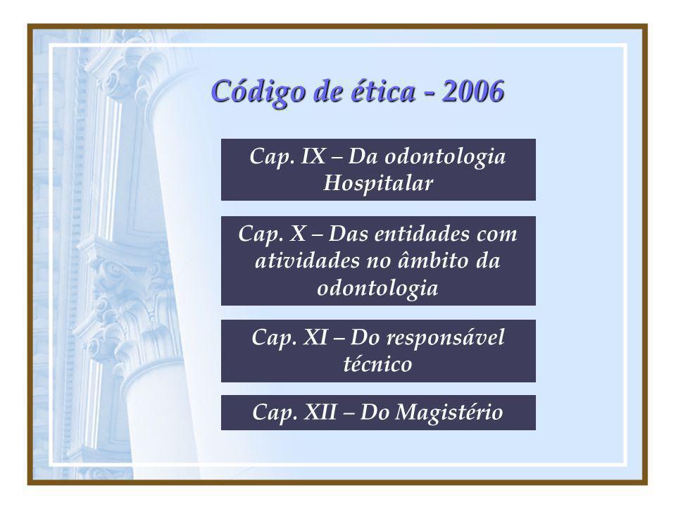 Código de ética - 2006 Cap. IX – Da odontologia Hospitalar