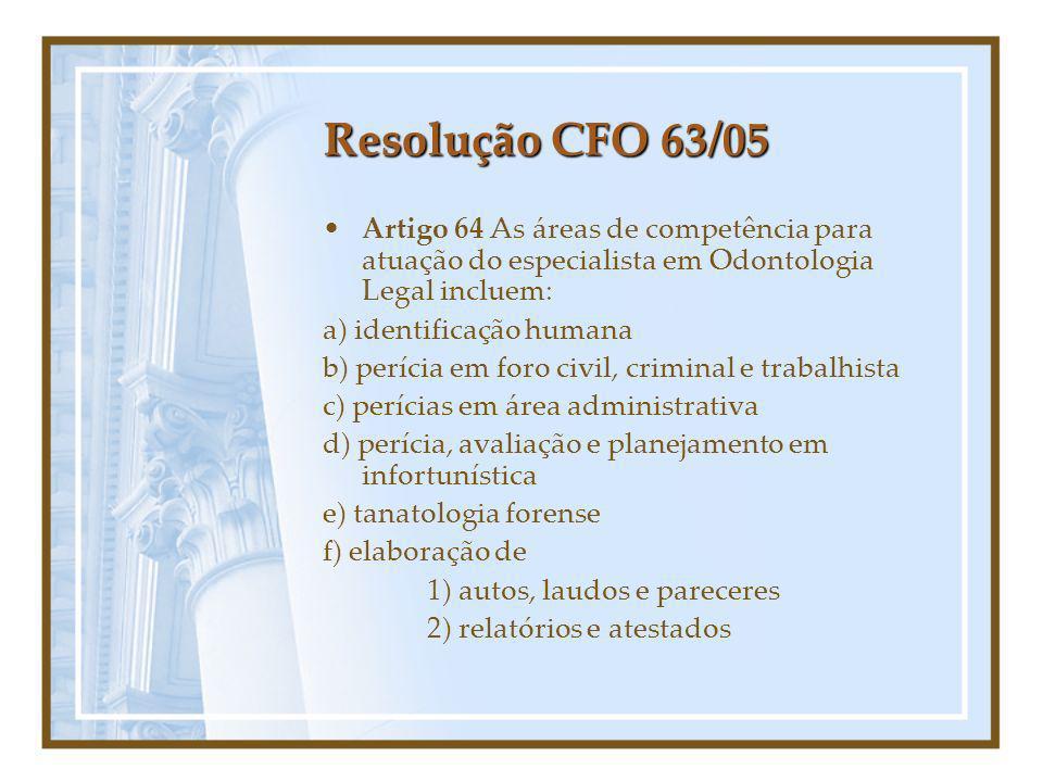 Resolução CFO 63/05 Artigo 64 As áreas de competência para atuação do especialista em Odontologia Legal incluem: