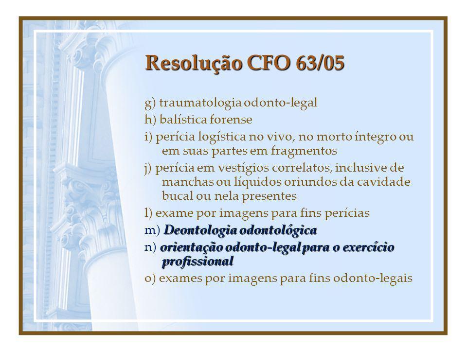 Resolução CFO 63/05 g) traumatologia odonto-legal h) balística forense