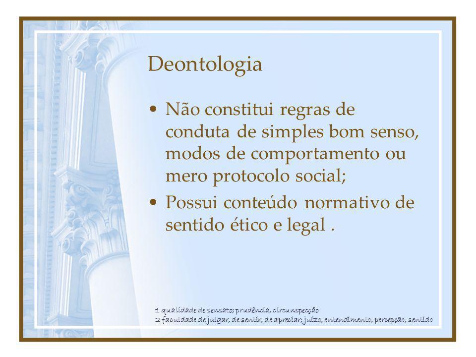 Deontologia Não constitui regras de conduta de simples bom senso, modos de comportamento ou mero protocolo social;