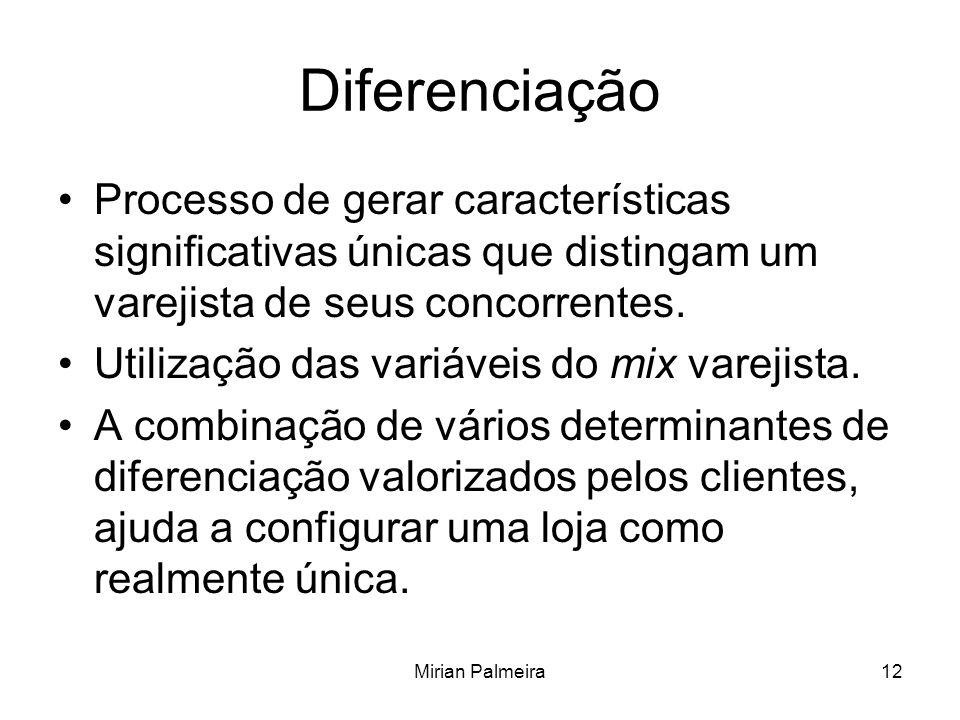 Diferenciação Processo de gerar características significativas únicas que distingam um varejista de seus concorrentes.